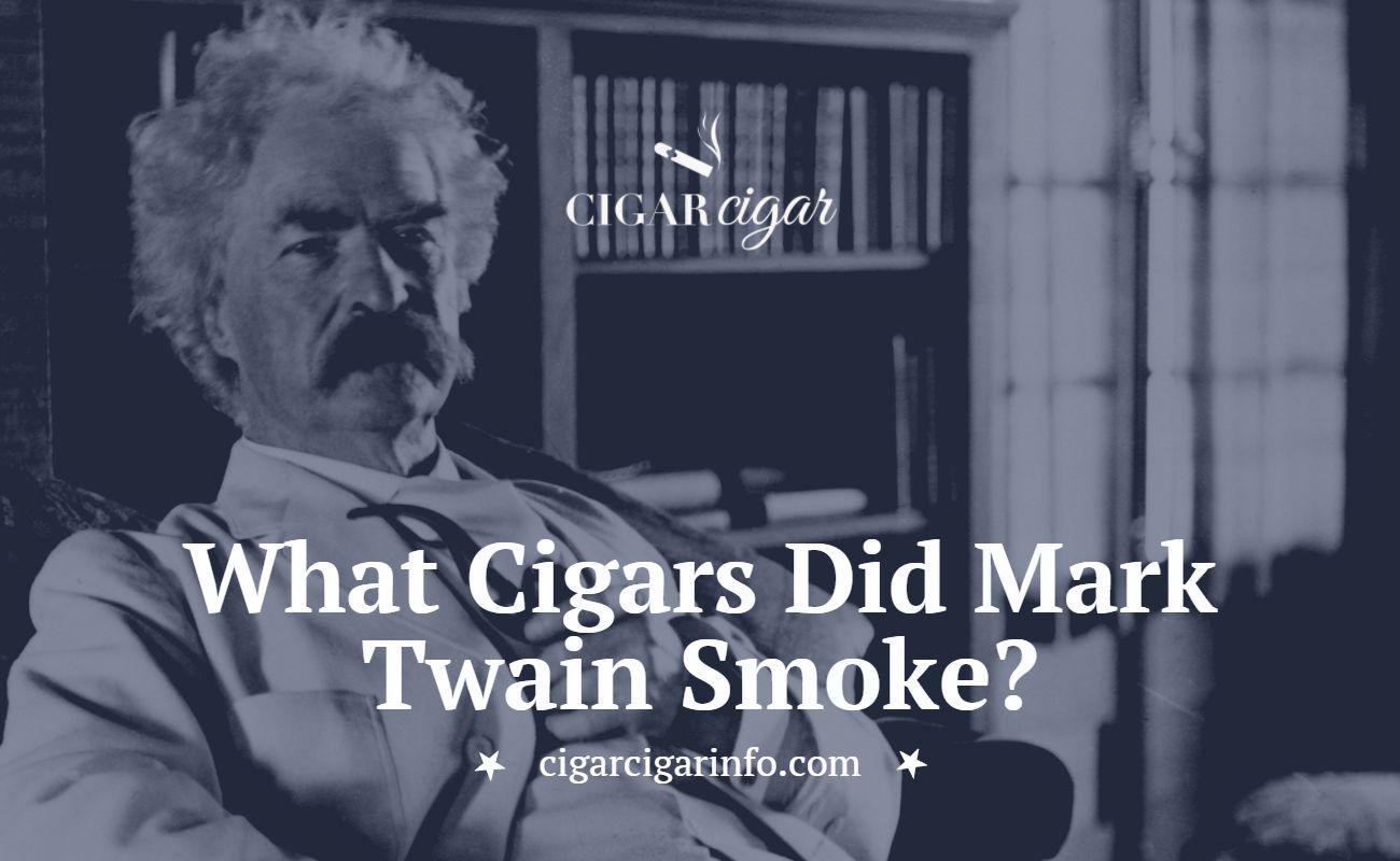 What Cigars Did Mark Twain Smoke - Cigar Cigar Featured Image